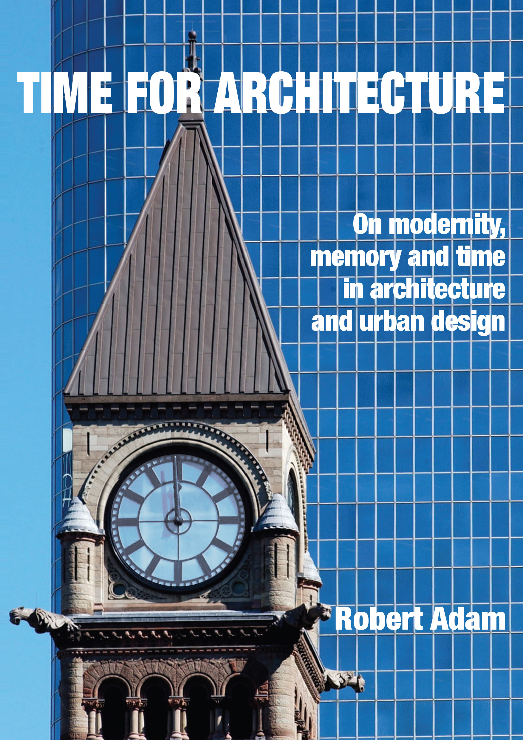 Time for Architecture: On Modernity, Memory and Time in Architecture and Urban Design