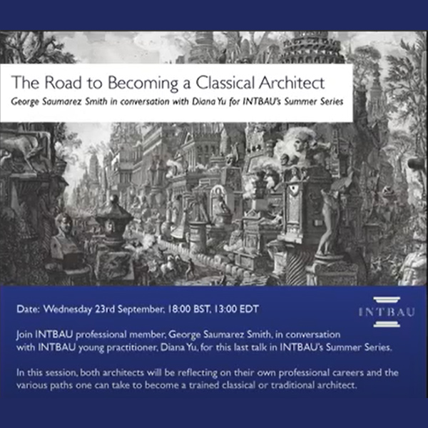 Diana Yu & George Saumarez Smith talk to INTBAU about 'The road to becoming a Classical architect'