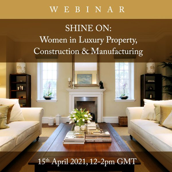 Shine On: Women in Luxury Property, Construction & Manufacturing webinar, 16 March 2021