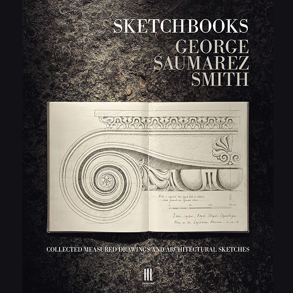 A New Book by George Saumarez Smith: Sketchbooks, Collected Measured Drawings and Architectural Sketches